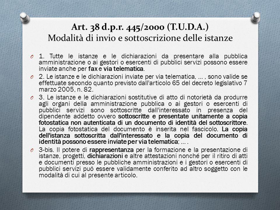 Art. 38 d.p.r. 445/2000 (T.U.D.A.) Modalità di invio e sottoscrizione delle istanze O 1. Tutte le istanze e le dichiarazioni da presentare alla pubbli