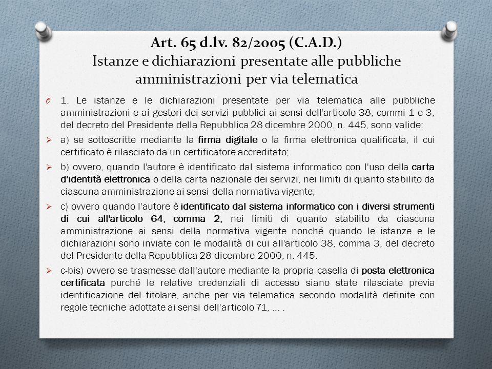 Art. 65 d.lv. 82/2005 (C.A.D.) Istanze e dichiarazioni presentate alle pubbliche amministrazioni per via telematica O 1. Le istanze e le dichiarazioni
