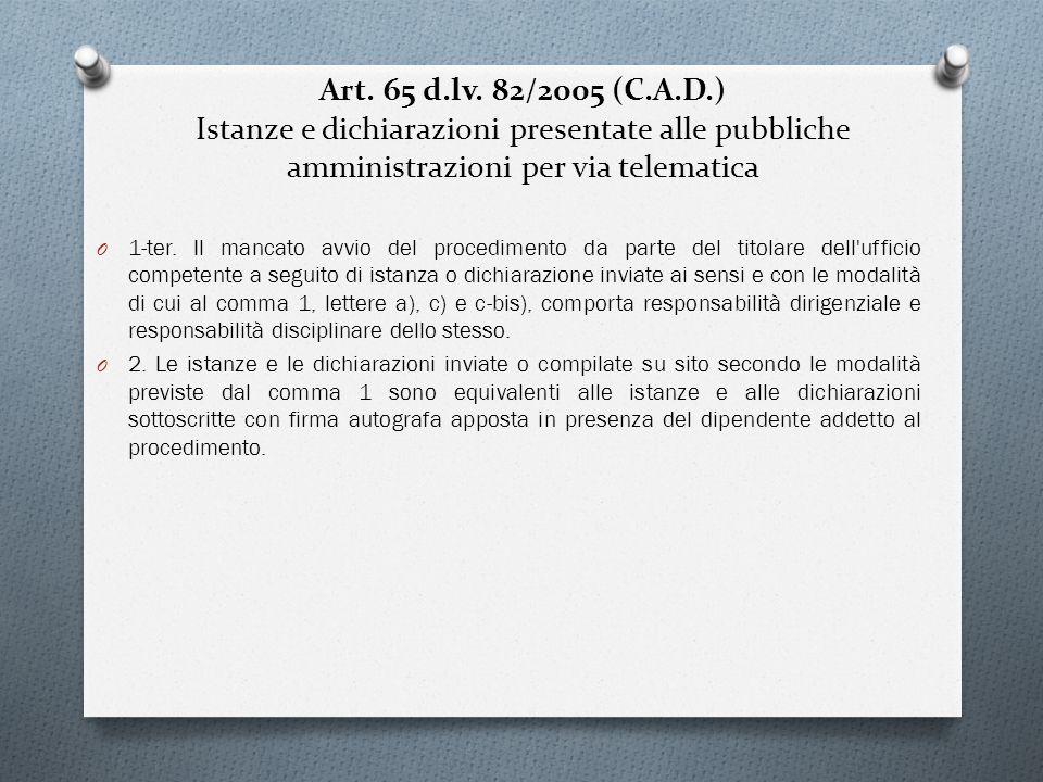 Art. 65 d.lv. 82/2005 (C.A.D.) Istanze e dichiarazioni presentate alle pubbliche amministrazioni per via telematica O 1-ter. Il mancato avvio del proc