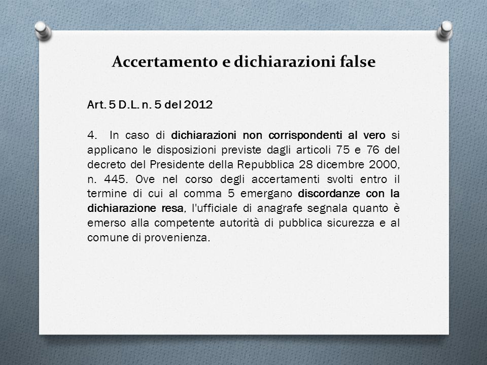 Accertamento e dichiarazioni false Art. 5 D.L. n. 5 del 2012 4. In caso di dichiarazioni non corrispondenti al vero si applicano le disposizioni previ