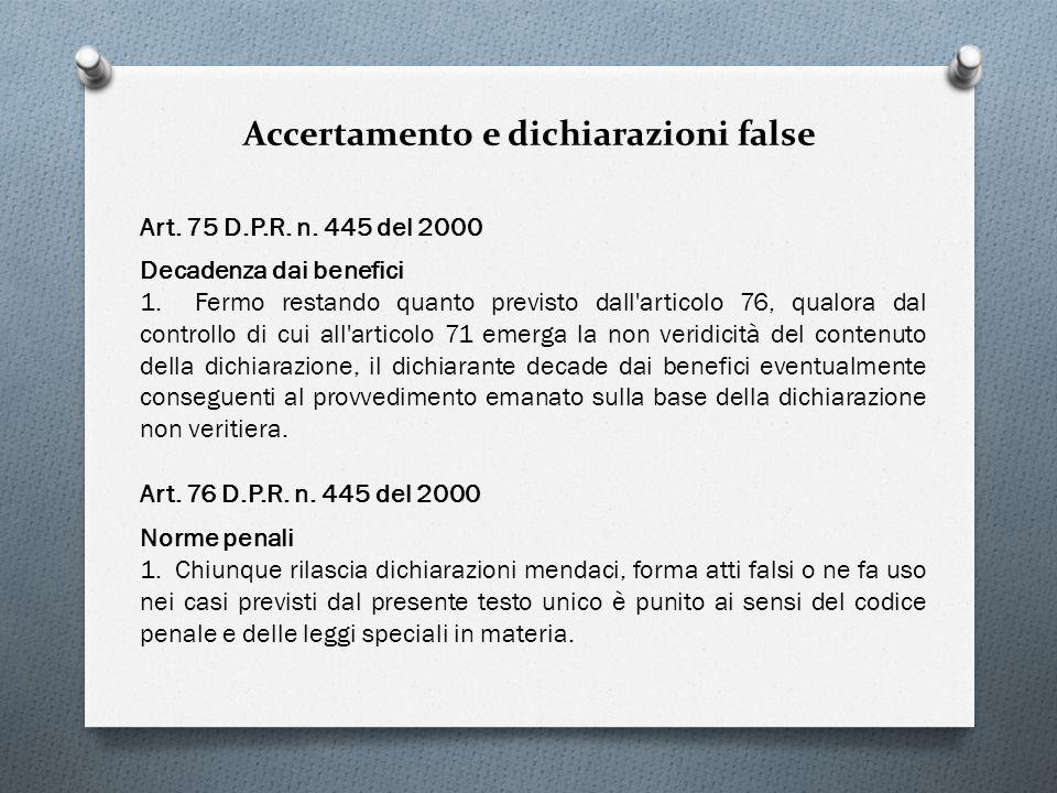 Accertamento e dichiarazioni false Art. 75 D.P.R. n. 445 del 2000 Decadenza dai benefici 1. Fermo restando quanto previsto dall'articolo 76, qualora d