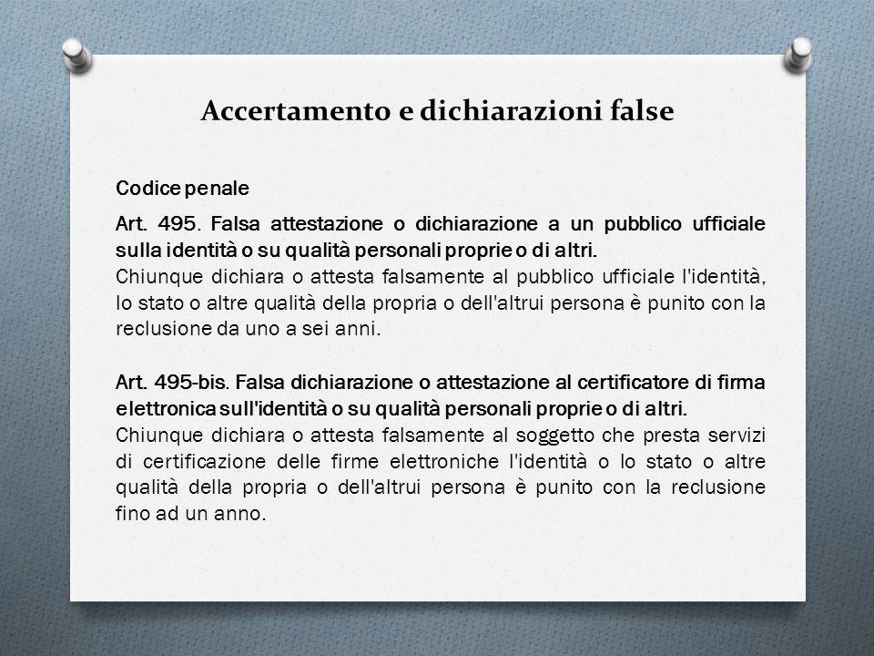 Accertamento e dichiarazioni false Codice penale Art. 495. Falsa attestazione o dichiarazione a un pubblico ufficiale sulla identità o su qualità pers
