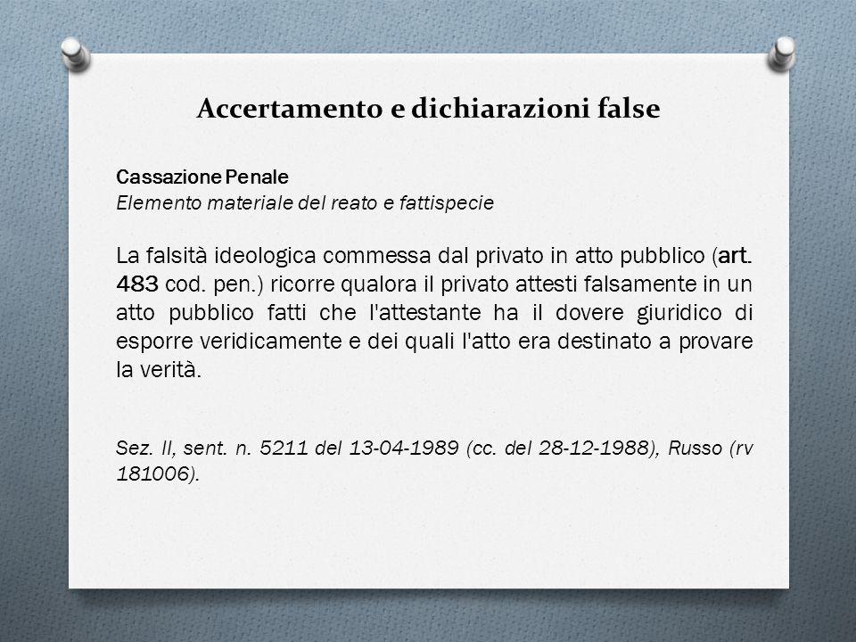 Accertamento e dichiarazioni false Cassazione Penale Elemento materiale del reato e fattispecie La falsità ideologica commessa dal privato in atto pub