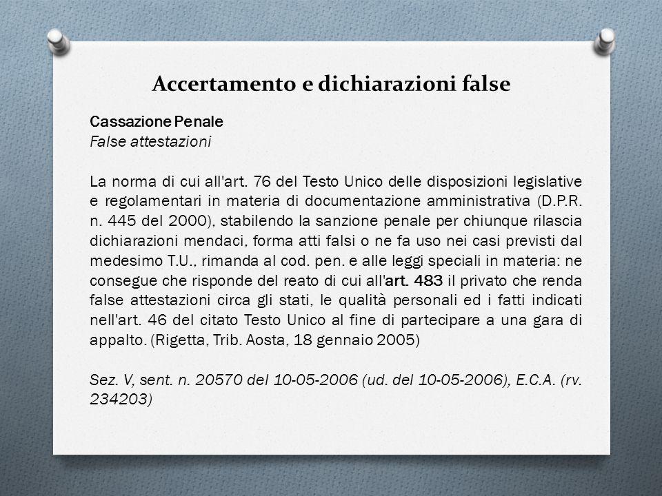 Accertamento e dichiarazioni false Cassazione Penale False attestazioni La norma di cui all'art. 76 del Testo Unico delle disposizioni legislative e r