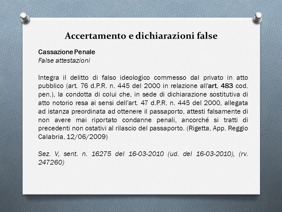 Accertamento e dichiarazioni false Cassazione Penale False attestazioni Integra il delitto di falso ideologico commesso dal privato in atto pubblico (