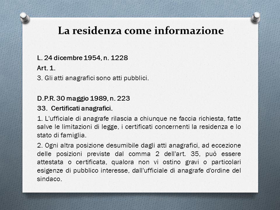 La residenza come informazione L. 24 dicembre 1954, n. 1228 Art. 1. 3. Gli atti anagrafici sono atti pubblici. D.P.R. 30 maggio 1989, n. 223 33. Certi