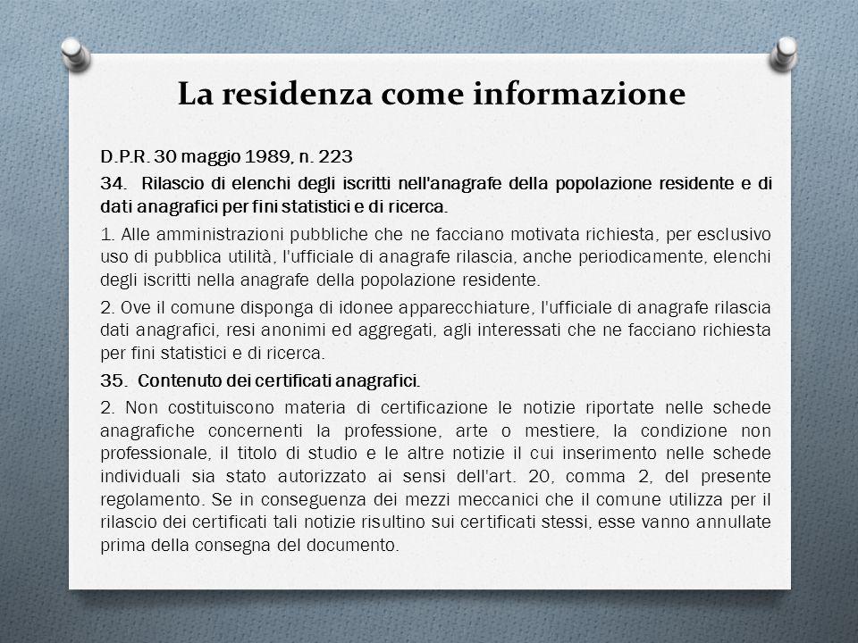 La residenza come informazione D.P.R. 30 maggio 1989, n. 223 34. Rilascio di elenchi degli iscritti nell'anagrafe della popolazione residente e di dat