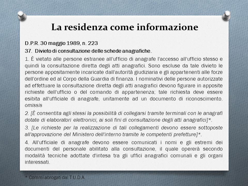 La residenza come informazione D.P.R. 30 maggio 1989, n. 223 37. Divieto di consultazione delle schede anagrafiche. 1. È vietato alle persone estranee