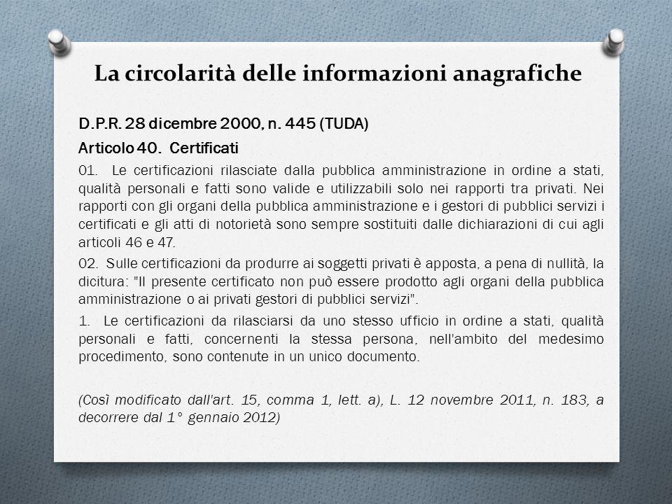 La circolarità delle informazioni anagrafiche D.P.R. 28 dicembre 2000, n. 445 (TUDA) Articolo 40. Certificati 01. Le certificazioni rilasciate dalla p
