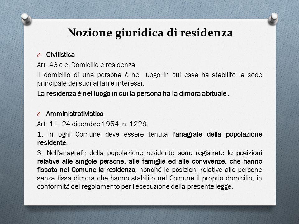 Nozione giuridica di residenza O Civilistica Art. 43 c.c. Domicilio e residenza. Il domicilio di una persona è nel luogo in cui essa ha stabilito la s