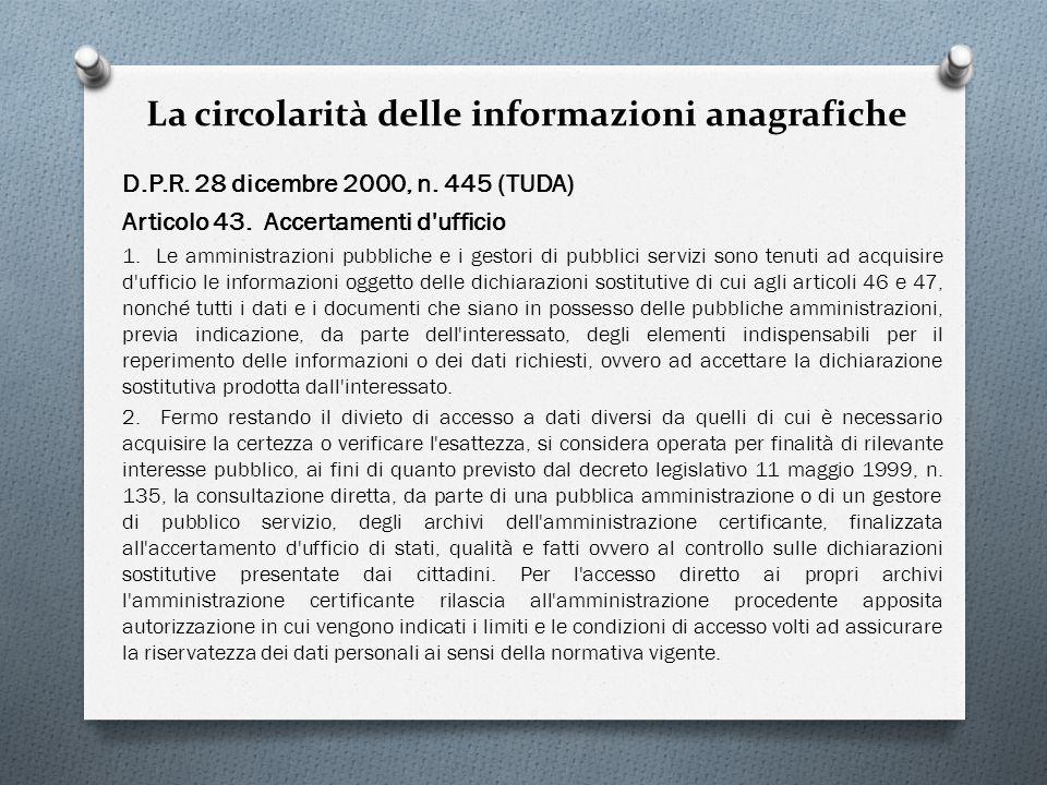 La circolarità delle informazioni anagrafiche D.P.R. 28 dicembre 2000, n. 445 (TUDA) Articolo 43. Accertamenti d'ufficio 1. Le amministrazioni pubblic