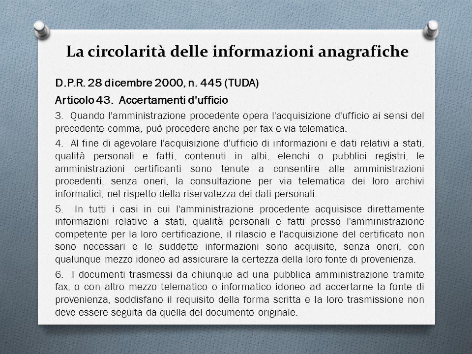 La circolarità delle informazioni anagrafiche D.P.R. 28 dicembre 2000, n. 445 (TUDA) Articolo 43. Accertamenti d'ufficio 3. Quando l'amministrazione p