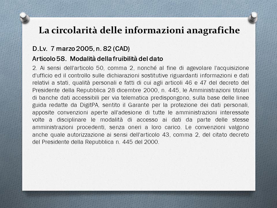 La circolarità delle informazioni anagrafiche D.Lv. 7 marzo 2005, n. 82 (CAD) Articolo 58. Modalità della fruibilità del dato 2. Ai sensi dell'articol