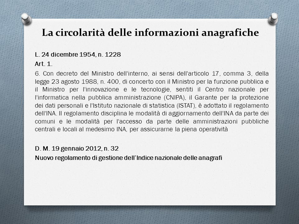 La circolarità delle informazioni anagrafiche L. 24 dicembre 1954, n. 1228 Art. 1. 6. Con decreto del Ministro dell'interno, ai sensi dell'articolo 17