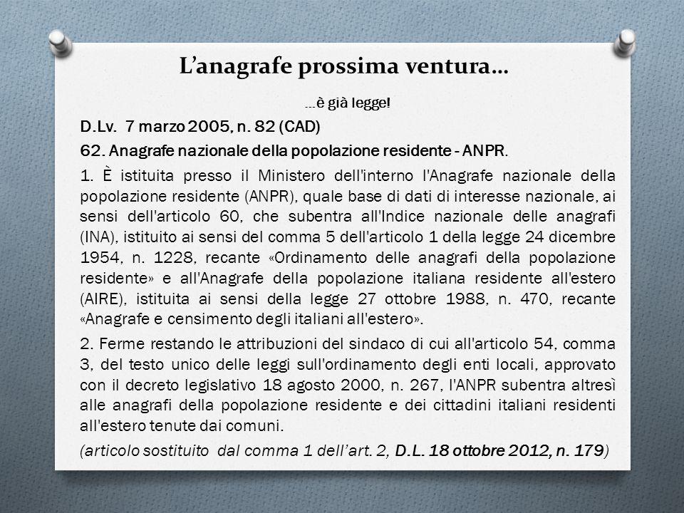 Lanagrafe prossima ventura… …è già legge! D.Lv. 7 marzo 2005, n. 82 (CAD) 62. Anagrafe nazionale della popolazione residente - ANPR. 1. È istituita pr