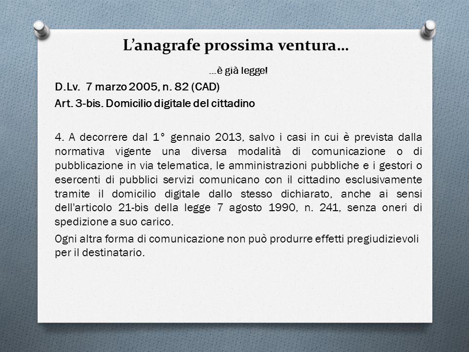 Lanagrafe prossima ventura… …è già legge! D.Lv. 7 marzo 2005, n. 82 (CAD) Art. 3-bis. Domicilio digitale del cittadino 4. A decorrere dal 1° gennaio 2