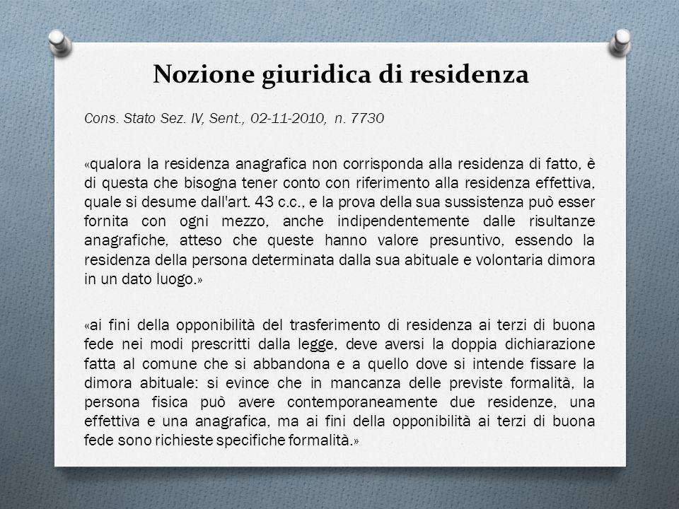Nozione giuridica di residenza Cons. Stato Sez. IV, Sent., 02-11-2010, n. 7730 «qualora la residenza anagrafica non corrisponda alla residenza di fatt