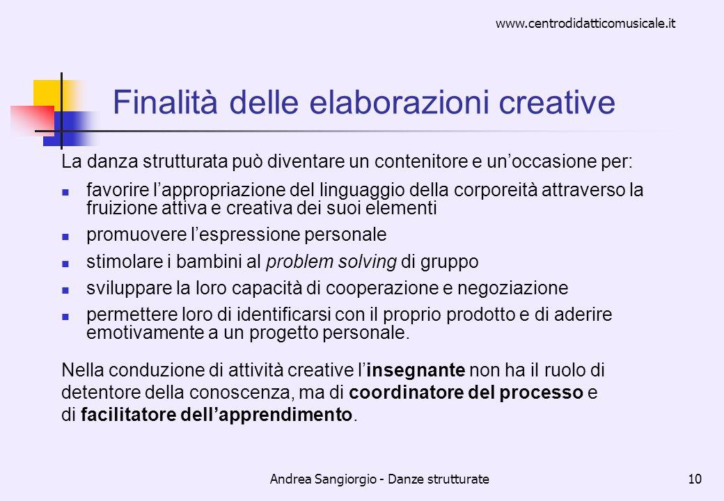 www.centrodidatticomusicale.it Andrea Sangiorgio - Danze strutturate10 Finalità delle elaborazioni creative La danza strutturata può diventare un cont