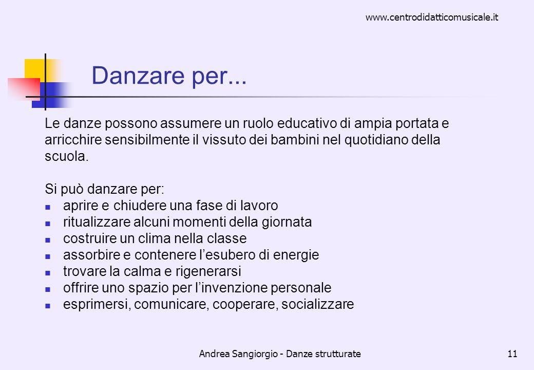 www.centrodidatticomusicale.it Andrea Sangiorgio - Danze strutturate11 Danzare per... Le danze possono assumere un ruolo educativo di ampia portata e