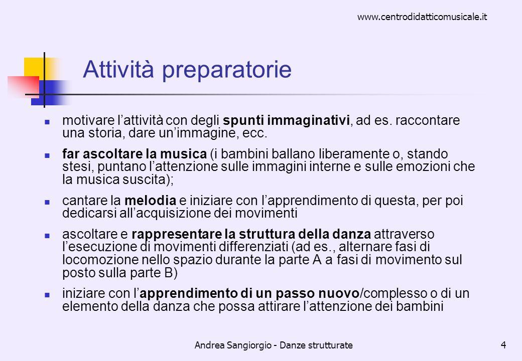 www.centrodidatticomusicale.it Andrea Sangiorgio - Danze strutturate4 Attività preparatorie motivare lattività con degli spunti immaginativi, ad es. r