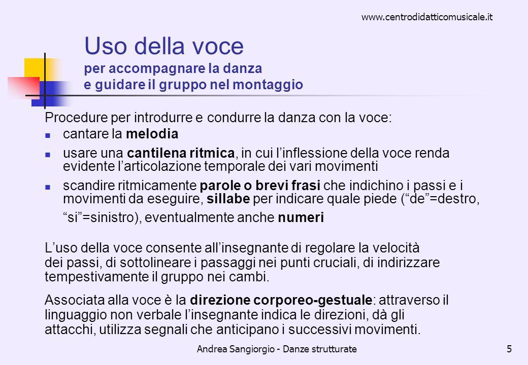 www.centrodidatticomusicale.it Andrea Sangiorgio - Danze strutturate5 Uso della voce per accompagnare la danza e guidare il gruppo nel montaggio Proce