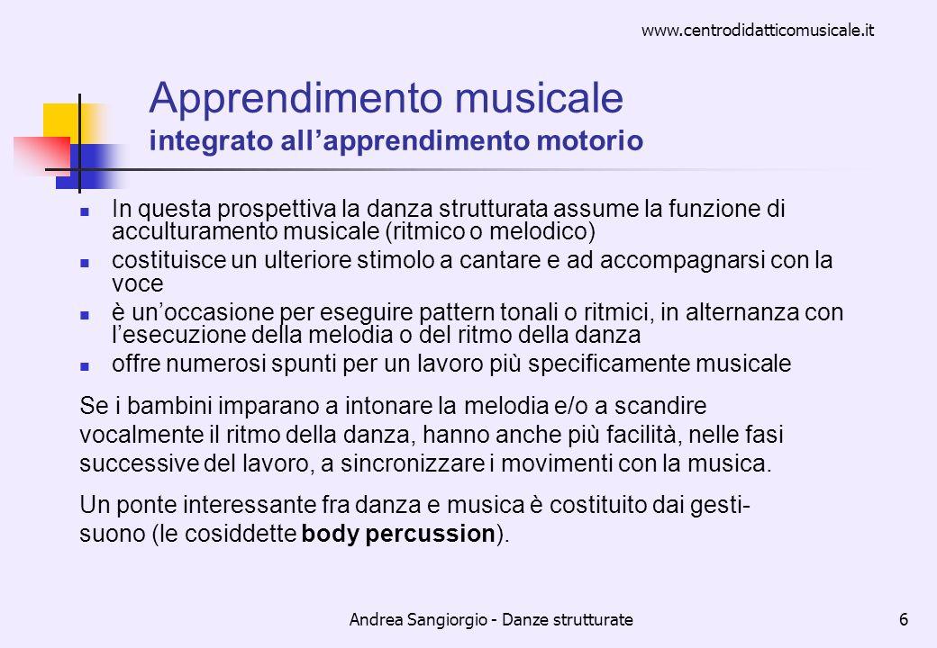 www.centrodidatticomusicale.it Andrea Sangiorgio - Danze strutturate6 Apprendimento musicale integrato allapprendimento motorio In questa prospettiva