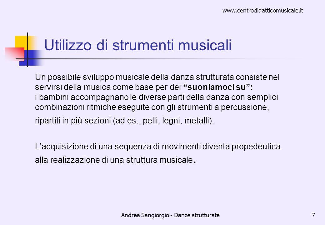 www.centrodidatticomusicale.it Andrea Sangiorgio - Danze strutturate7 Utilizzo di strumenti musicali Un possibile sviluppo musicale della danza strutt