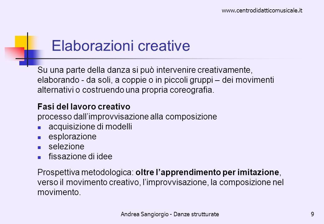 www.centrodidatticomusicale.it Andrea Sangiorgio - Danze strutturate9 Elaborazioni creative Su una parte della danza si può intervenire creativamente,