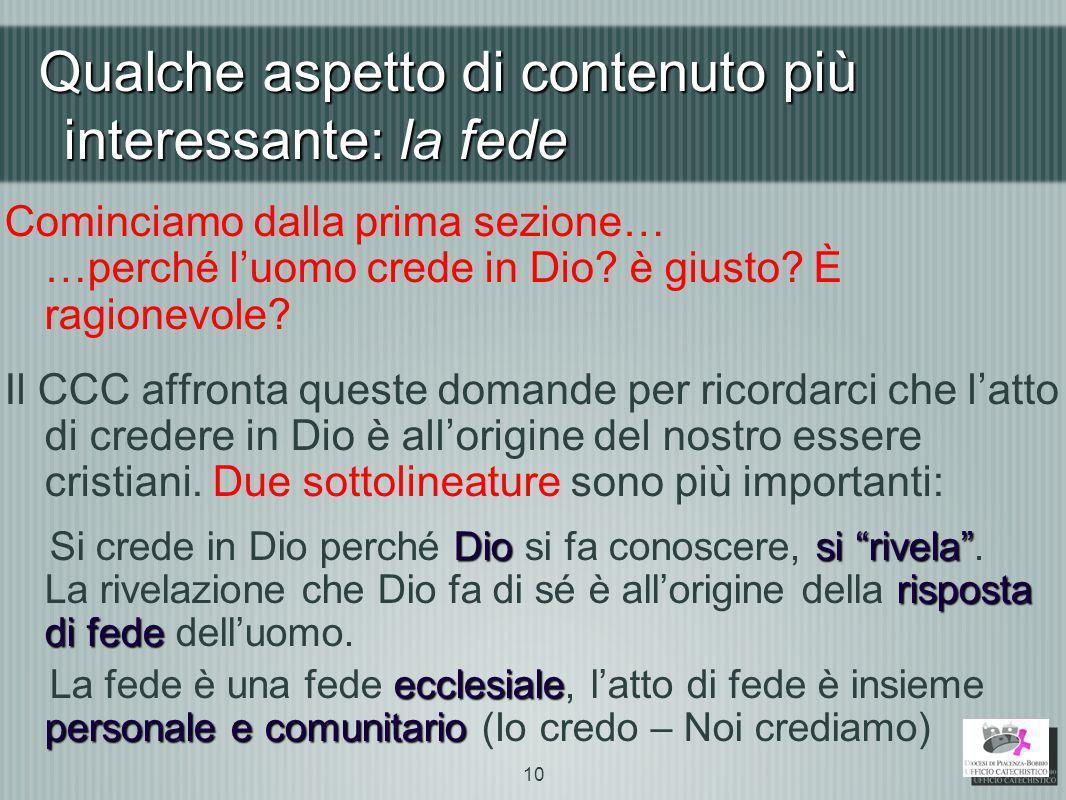 Qualche aspetto di contenuto più interessante: la fede Cominciamo dalla prima sezione… …perché luomo crede in Dio? è giusto? È ragionevole? Il CCC aff