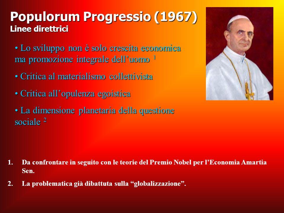 Un nuovo pensiero sociale cristiano E con Paolo VI che la dottrina sociale della Chiesa compie un salto di qualità E il 1967 e viene pubblicata la Populorum progressio Con questa enciclica vengono anticipati di 20/30 anni i grandi temi del dibattito economico sociale attuale