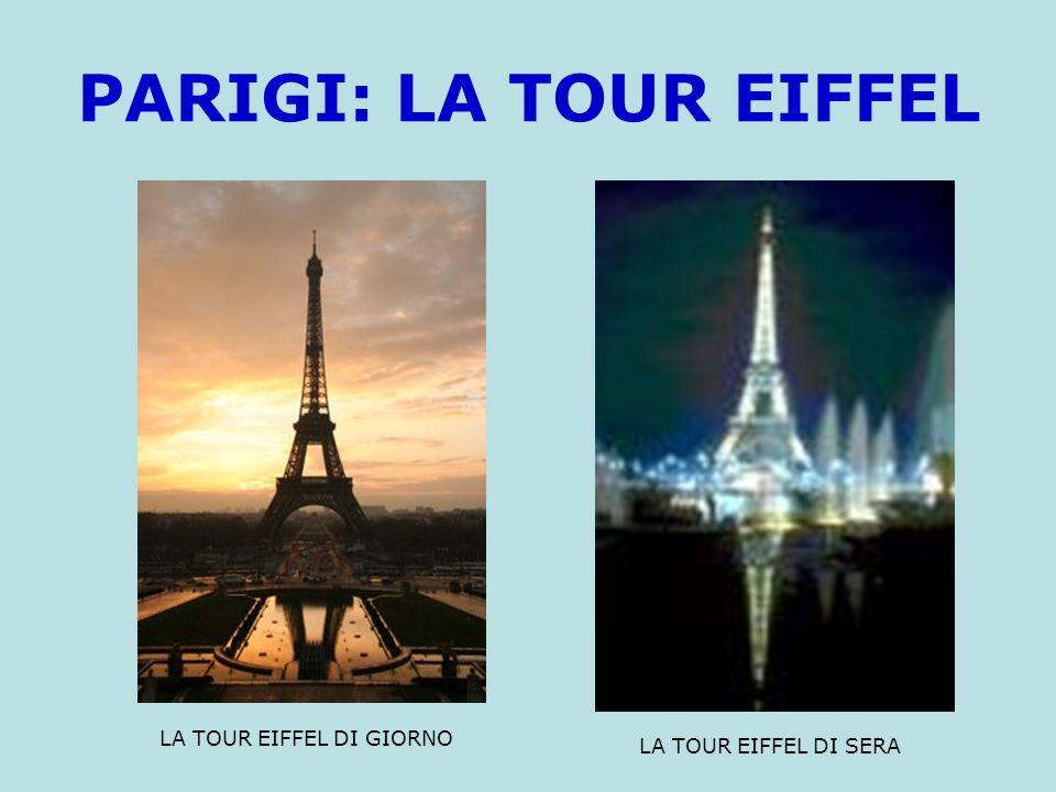 PARIGI: LA TOUR EIFFEL LA TOUR EIFFEL DI GIORNO LA TOUR EIFFEL DI SERA