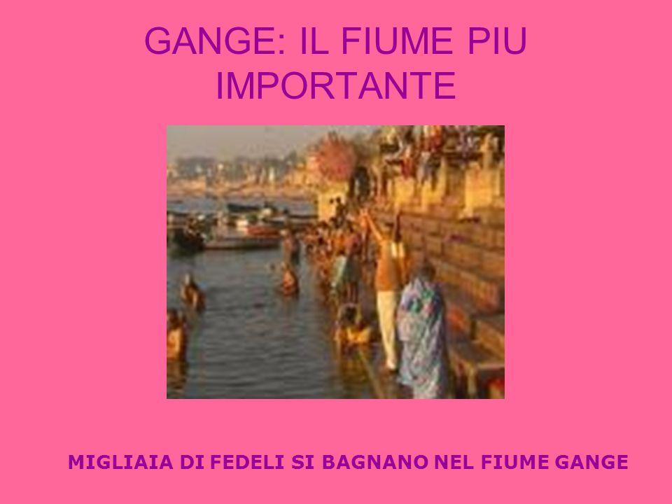 GANGE: IL FIUME PIU IMPORTANTE MIGLIAIA DI FEDELI SI BAGNANO NEL FIUME GANGE