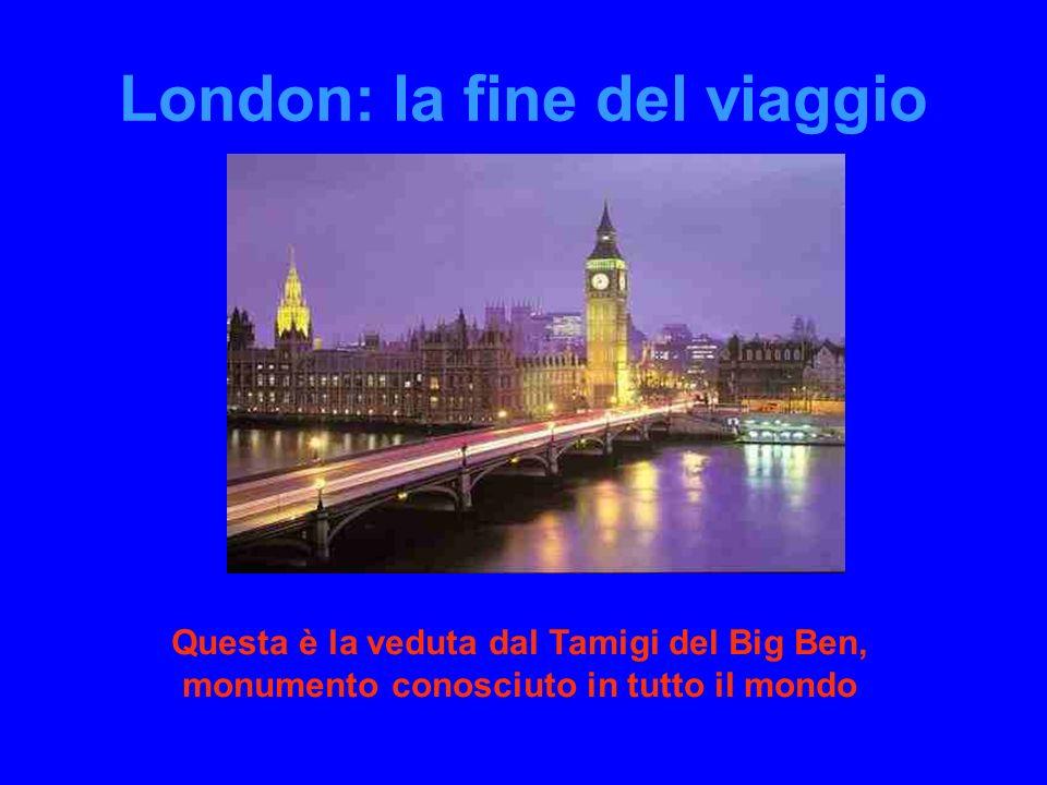 London: la fine del viaggio Questa è la veduta dal Tamigi del Big Ben, monumento conosciuto in tutto il mondo