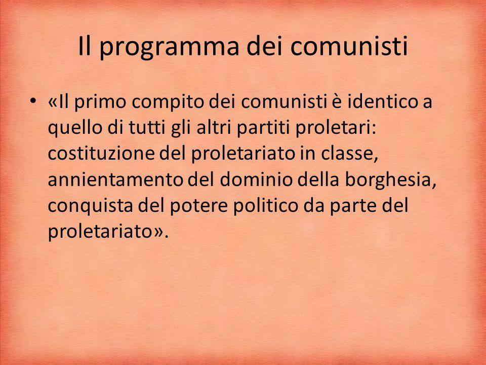 Il programma dei comunisti «Il primo compito dei comunisti è identico a quello di tutti gli altri partiti proletari: costituzione del proletariato in classe, annientamento del dominio della borghesia, conquista del potere politico da parte del proletariato».