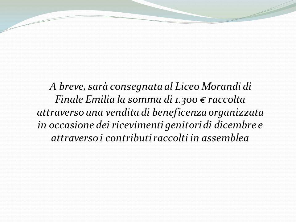 A breve, sarà consegnata al Liceo Morandi di Finale Emilia la somma di 1.300 raccolta attraverso una vendita di beneficenza organizzata in occasione d