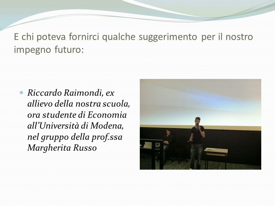 E chi poteva fornirci qualche suggerimento per il nostro impegno futuro: Riccardo Raimondi, ex allievo della nostra scuola, ora studente di Economia a