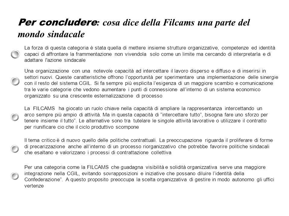 Per concludere : cosa dice della Filcams una parte del mondo sindacale La forza di questa categoria è stata quella di mettere insieme strutture organi