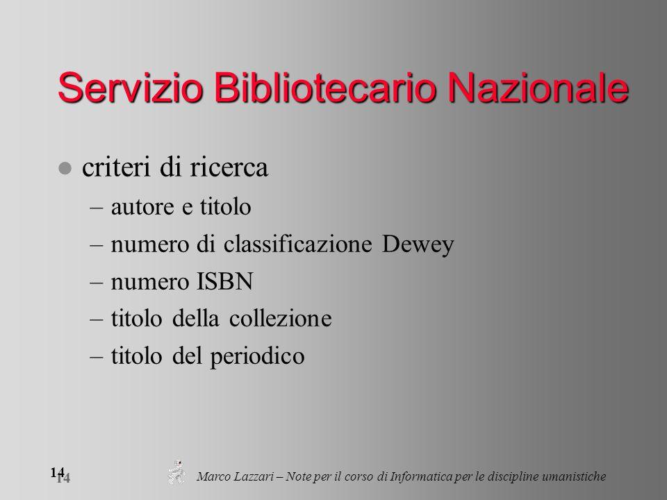 Marco Lazzari – Note per il corso di Informatica per le discipline umanistiche 14 Servizio Bibliotecario Nazionale l criteri di ricerca –autore e titolo –numero di classificazione Dewey –numero ISBN –titolo della collezione –titolo del periodico