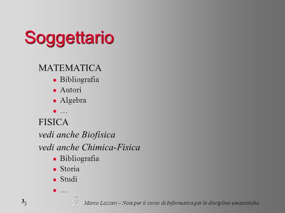 Marco Lazzari – Note per il corso di Informatica per le discipline umanistiche 3 3 Soggettario MATEMATICA l Bibliografia l Autori l Algebra l … FISICA vedi anche Biofisica vedi anche Chimica-Fisica l Bibliografia l Storia l Studi l …