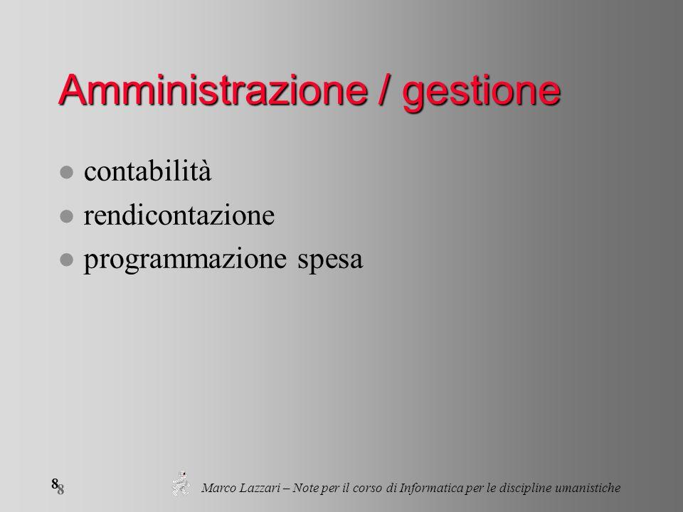 Marco Lazzari – Note per il corso di Informatica per le discipline umanistiche 8 8 Amministrazione / gestione l contabilità l rendicontazione l programmazione spesa