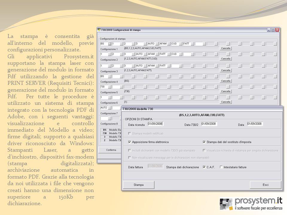 La stampa è consentita già allinterno del modello, previe configurazioni personalizzate. Gli applicativi Prosystem.it supportano la stampa laser con g