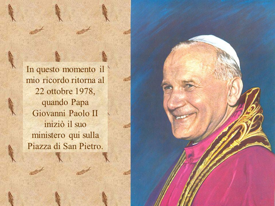 In questo momento il mio ricordo ritorna al 22 ottobre 1978, quando Papa Giovanni Paolo II iniziò il suo ministero qui sulla Piazza di San Pietro.