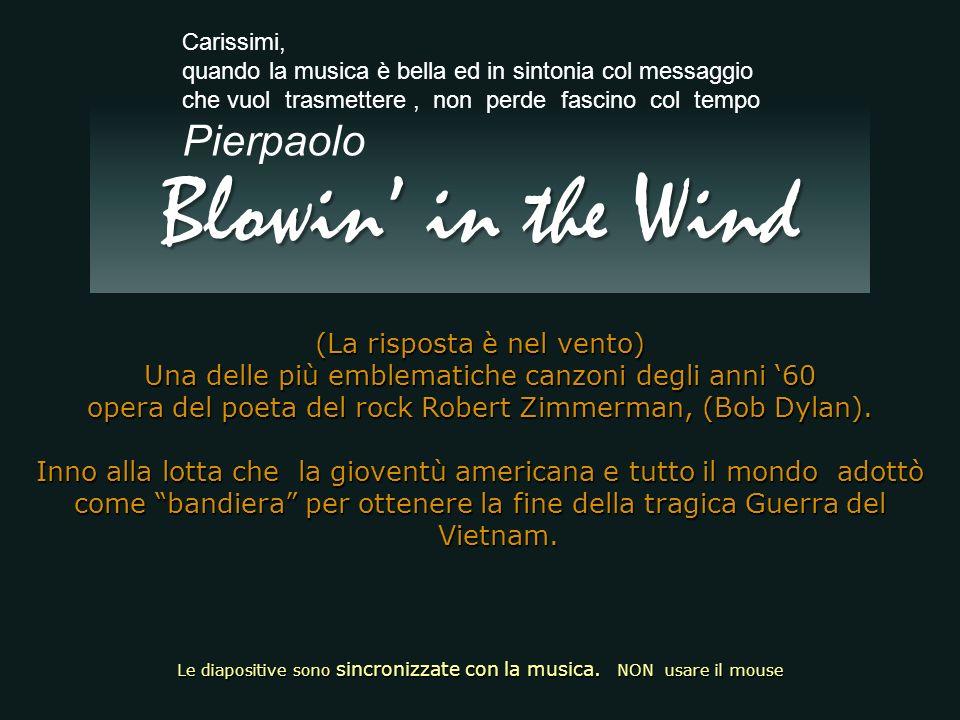 (La risposta è nel vento) Una delle più emblematiche canzoni degli anni 60 opera del poeta del rock Robert Zimmerman, (Bob Dylan).