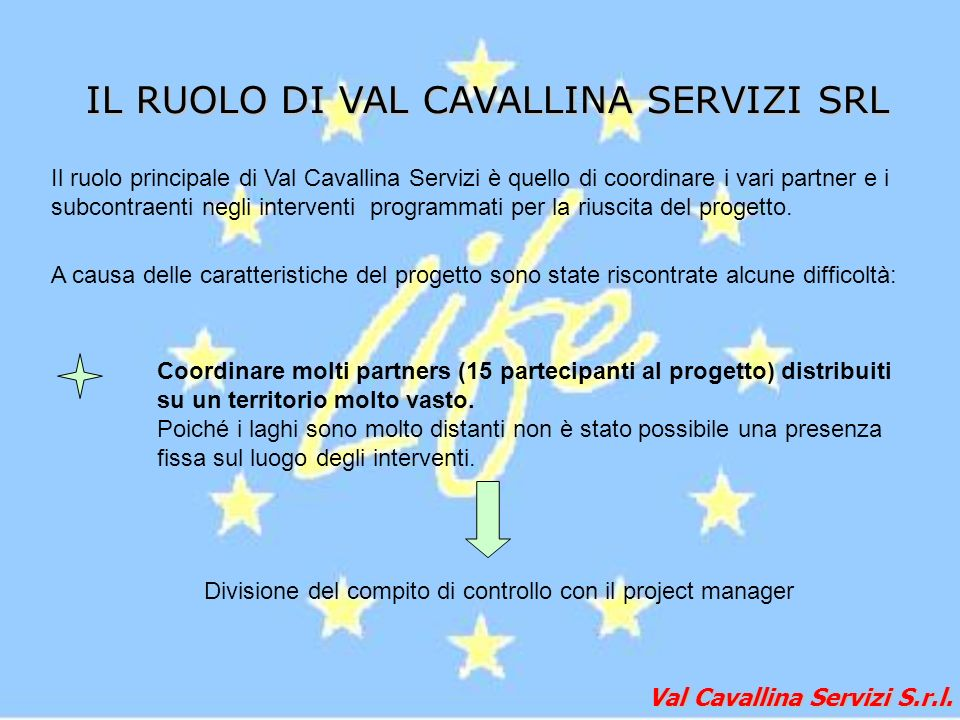 Val Cavallina Servizi S.r.l. IL RUOLO DI VAL CAVALLINA SERVIZI SRL Il ruolo principale di Val Cavallina Servizi è quello di coordinare i vari partner