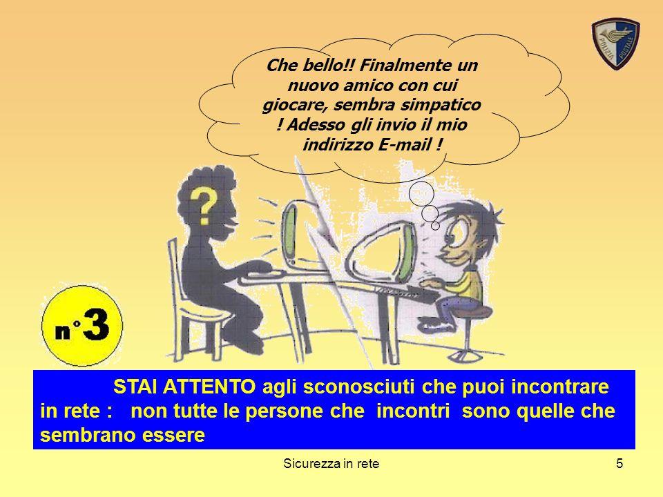 Sicurezza in rete4 Se ti arriva un messaggio o, vedi in un sito qualche immagine che ti imbarazza o ti disturba, non rispondere, annota il sito, lasci