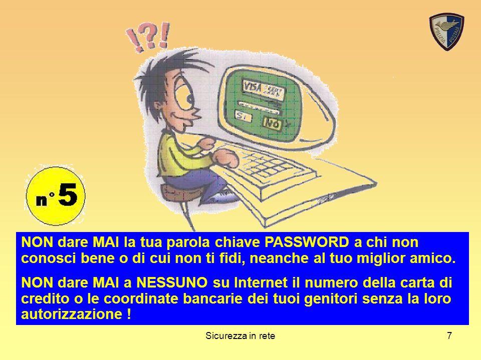 Sicurezza in rete7 NON dare MAI la tua parola chiave PASSWORD a chi non conosci bene o di cui non ti fidi, neanche al tuo miglior amico.