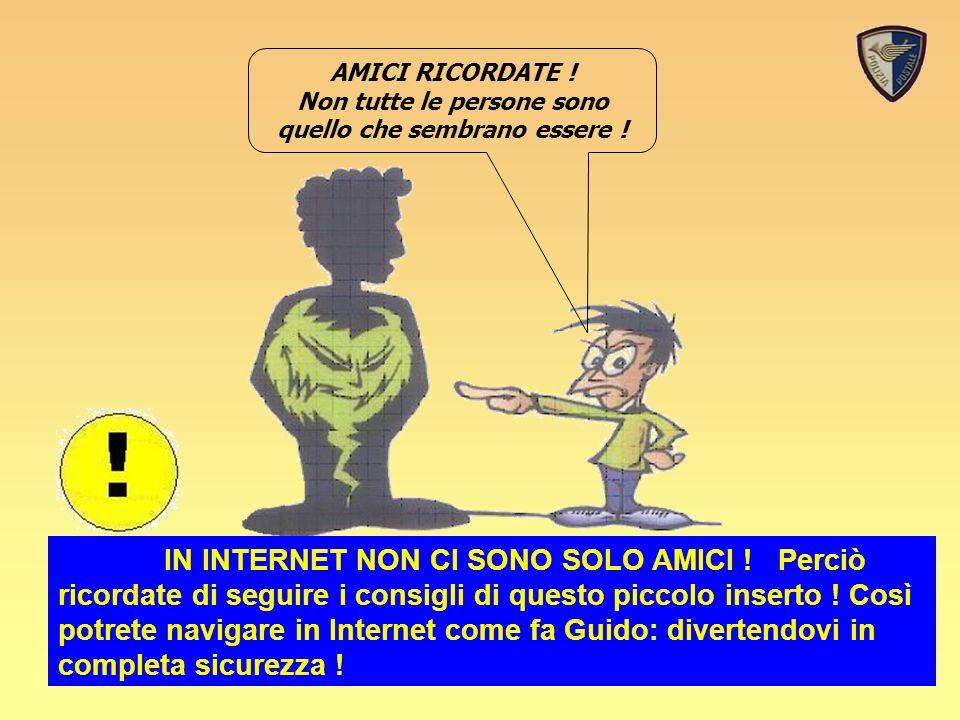 Sicurezza in rete9 IN INTERNET NON CI SONO SOLO AMICI .