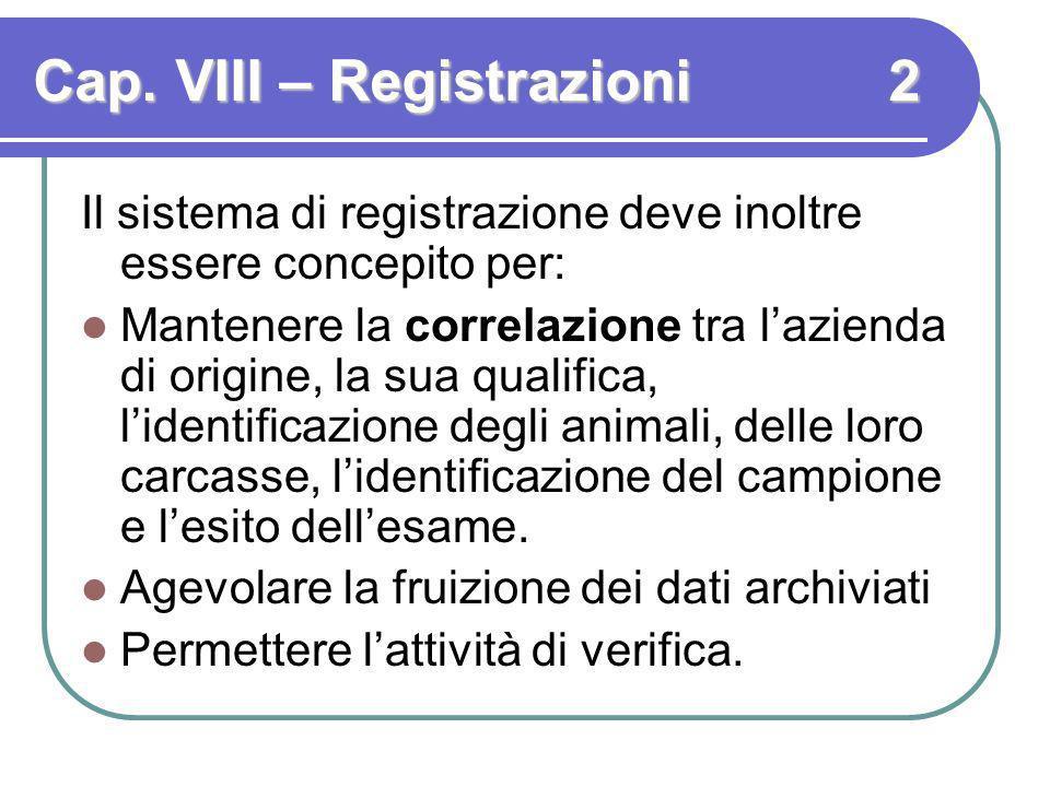 Cap. VIII – Registrazioni 2 Il sistema di registrazione deve inoltre essere concepito per: Mantenere la correlazione tra lazienda di origine, la sua q