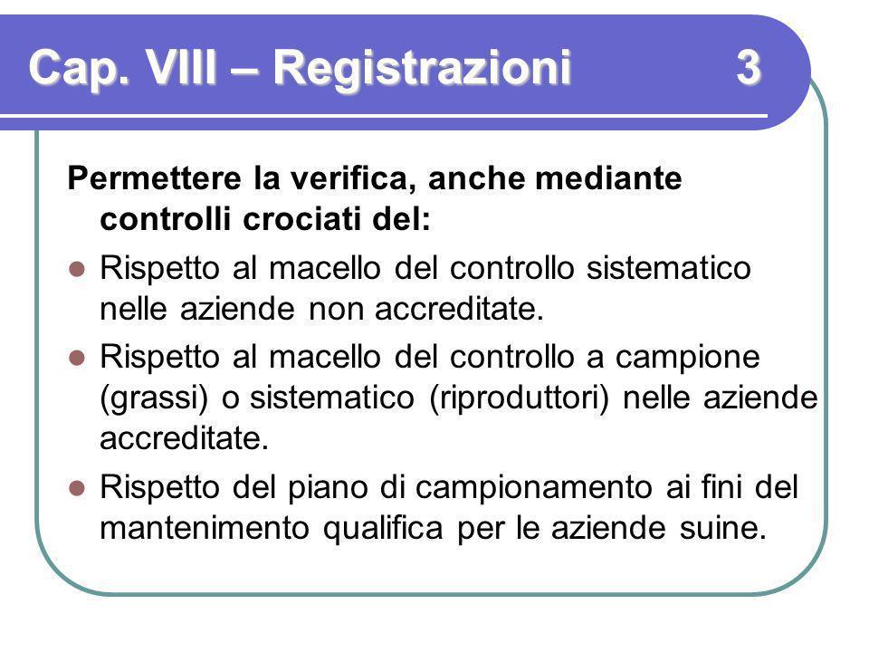 Cap. VIII – Registrazioni 3 Permettere la verifica, anche mediante controlli crociati del: Rispetto al macello del controllo sistematico nelle aziende