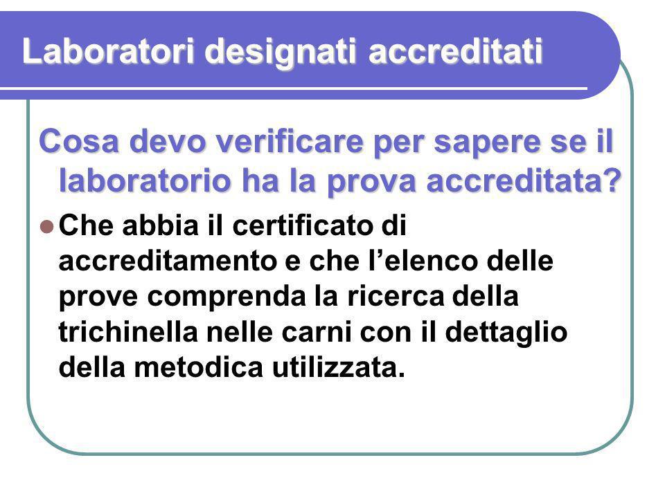 Laboratori designati accreditati Cosa devo verificare per sapere se il laboratorio ha la prova accreditata? Che abbia il certificato di accreditamento